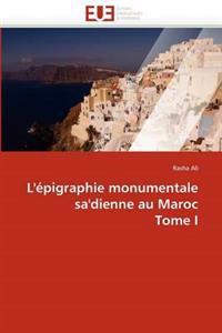 L'�pigraphie Monumentale Sa'dienne Au Maroc Tome I