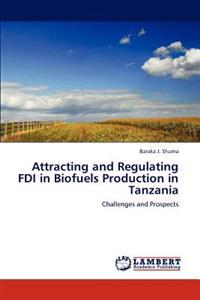 Attracting and Regulating FDI in Biofuels Production in Tanzania