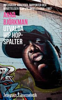 Utvalda hip hop-spalter : intervjuer, analyser, rapporter och berättelser från Los Angeles 1994–1997