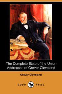 The Complete State of the Union Addresses of Grover Cleveland