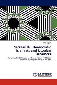Secularists, Democratic Islamists and Utopian Dreamers
