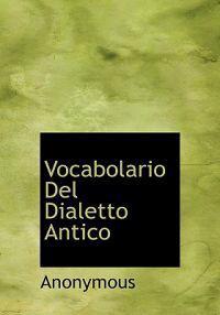 Vocabolario del Dialetto Antico