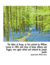 The Fables of Aesop, as First Printed by William Caxton in 1484, with Those of Avian, Alfonso and Po