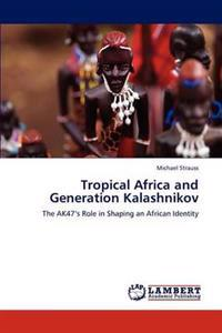 Tropical Africa and Generation Kalashnikov