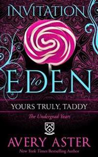 Yours Truly, Taddy: (The Undergrad Years) (Invitation to Eden)