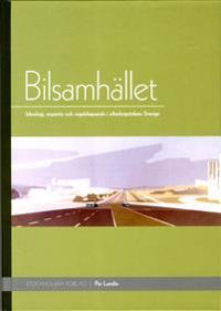 Bilsamhället : ideologi, expertis och regelskapande i efterkrigstidens Sverige