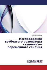 Issledovanie Trubchatogo Rezonatora Stupenchato-Peremennogo Secheniya
