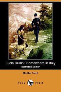 Lucia Rudini: Somewhere in Italy (Illustrated Edition) (Dodo Press)