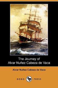 The Journey of Alvar Nunez Cabeza de Vaca (Dodo Press)