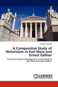 A Comparative Study of Historicism in Karl Marx and Ernest Gellner