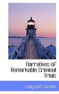 Narratives of Remarkable Criminal Trials
