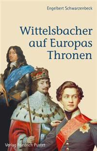 Wittelsbacher auf Europas Thronen