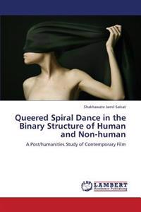 Queered Spiral Dance in the Binary Structure of Human and Non-Human