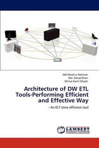 Architecture of Dw Etl Tools-Performing Efficient and Effective Way