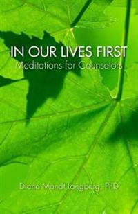 In Our Lives First: Meditations for Counselors