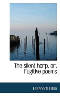 The Silent Harp, Or, Fugitive Poems