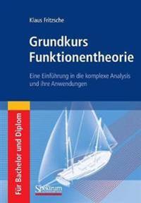 Grundkurs Funktionentheorie: Eine Einfuhrung in Die Komplexe Analysis Und Ihre Anwendungen