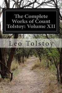 The Complete Works of Count Tolstoy: Volume XII