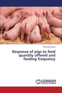 Response of Pigs to Feed Quantity Offered and Feeding Frequency