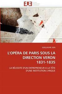 L''Opera de Paris Sous La Direction Veron 1831-1835