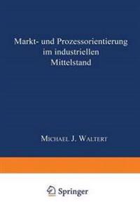 Markt- Und Prozeßorientierung in Mittelständischen Industriegüterunternehmen