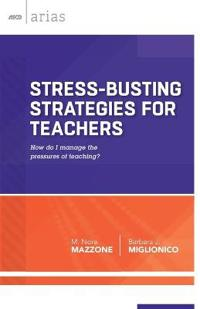 Stress-Busting Strategies for Teachers: How Do I Manage the Pressures of Teaching?