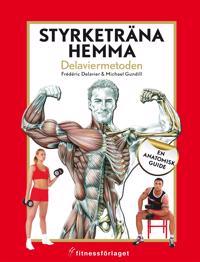 Styrketräna hemma : Delaviermetoden : en anatomisk guide