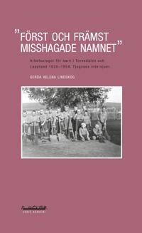 Först och främst misshagade namnet : arbetsstugor för barn i Tornedalen och Lappland 1930-1954 : tjugosex intervjuer