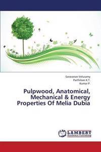 Pulpwood, Anatomical, Mechanical & Energy Properties of Melia Dubia