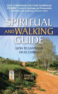 Spiritual and Walking Guide: Leon to Santiago on El Camino