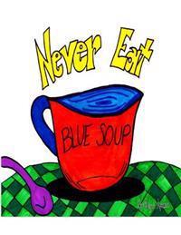 Never Eat Blue Soup