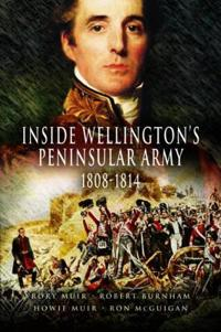 Inside Wellington's Peninsular Army: 1808-1814