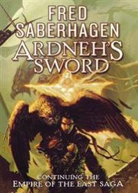 Ardneh's Sword: Continuing the Empire of the East Saga