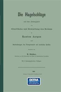Die Hagelschläge Und Ihre Abhängigkeit Von Oberfläche Und Bewaldung Des Bodens Im Kanton Aargau