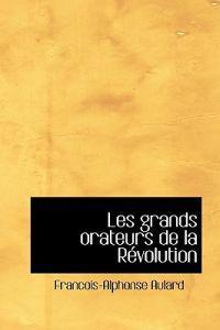 Les Grands Orateurs de La Revolution
