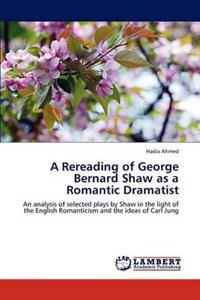 A Rereading of George Bernard Shaw as a Romantic Dramatist