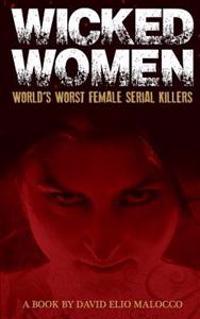 Wicked Women: World's Worst Female Serial Killers