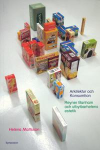 Arkitektur och konsumtion : Reyner Banham och utbytbarhetens estetik