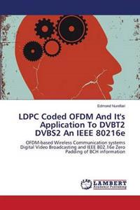 Ldpc Coded Ofdm and It's Application to Dvbt2 Dvbs2 an IEEE 80216e