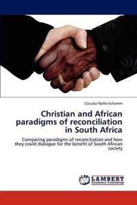 Christian and African Paradigms of Reconciliation in South Africa