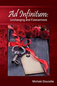 Ad Infinitum: Unchanging and Forevermore
