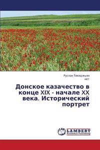 Donskoe Kazachestvo V Kontse XIX - Nachale XX Veka. Istoricheskiy Portret