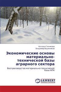 Ekonomicheskie Osnovy Material'no-Tekhnicheskoy Bazy Agrarnogo Sektora