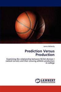 Prediction Versus Production