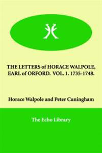 The Letters of Horace Walpole, Earl of Orford 1735-1748