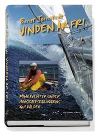 Vinden är fri : mina äventyr under havskappseglingens guldålder