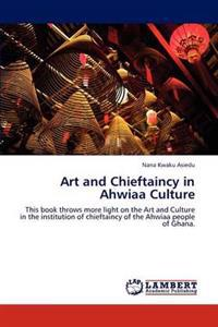 Art and Chieftaincy in Ahwiaa Culture
