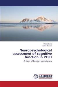 Neuropsychological Assessment of Cognitive Function in Ptsd