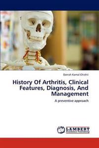 History of Arthritis, Clinical Features, Diagnosis, and Management