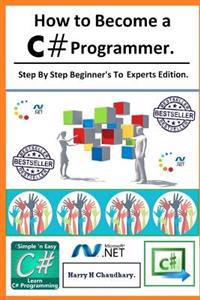 How to Become A C# Programmer: Step by Step Beginner's to Experts Edition.